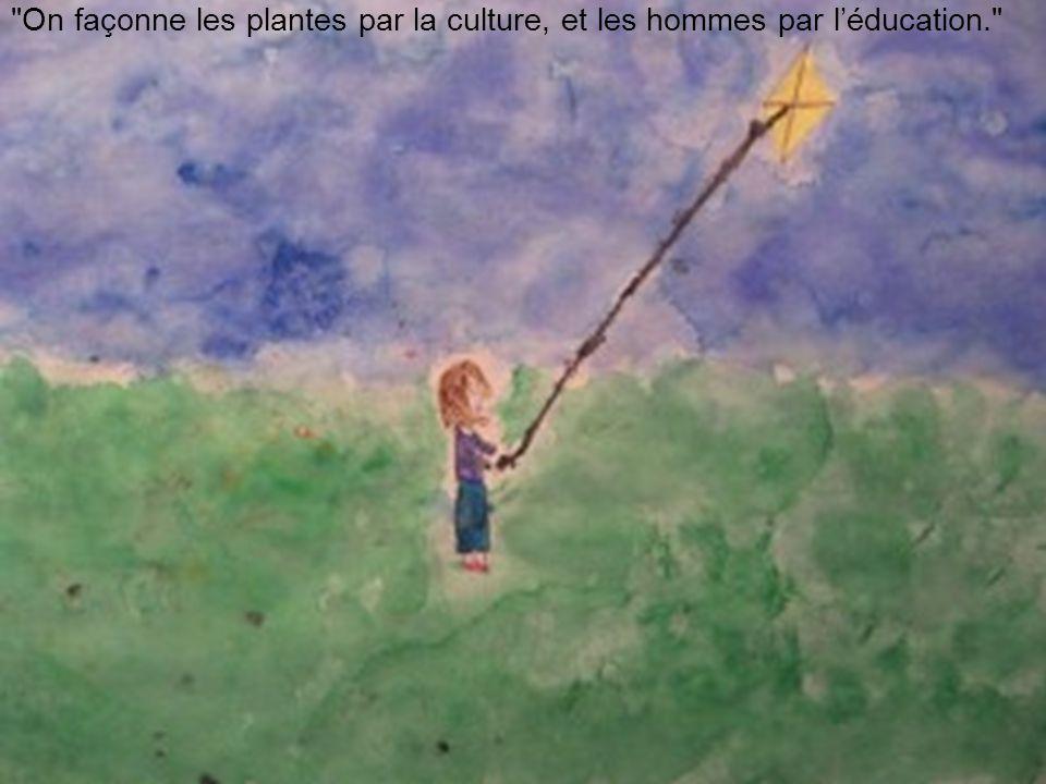 On façonne les plantes par la culture, et les hommes par l'éducation