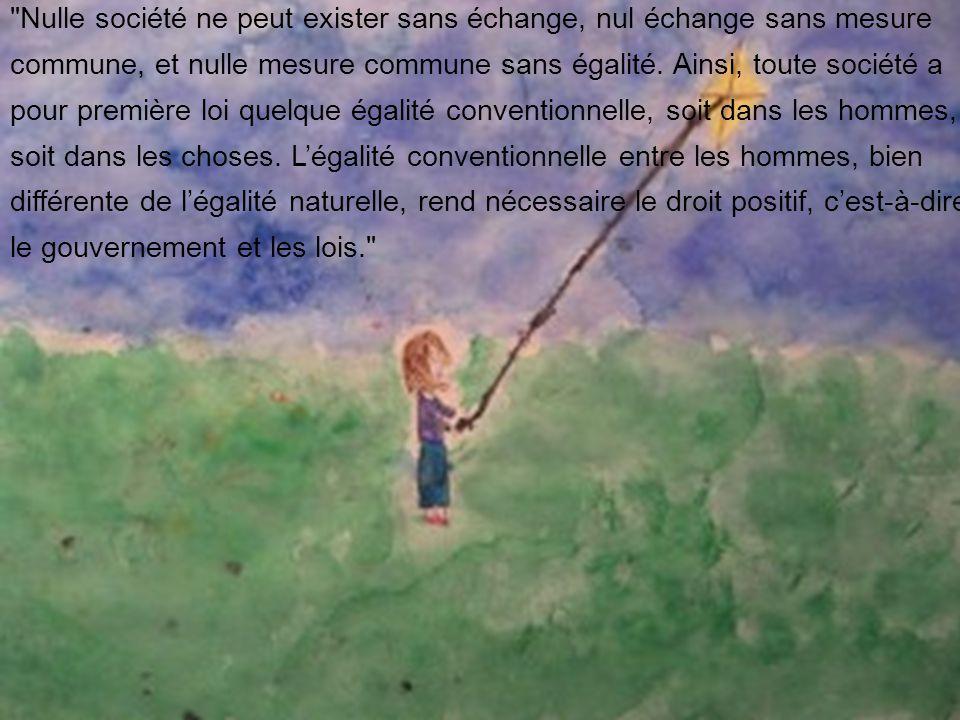 Nulle société ne peut exister sans échange, nul échange sans mesure commune, et nulle mesure commune sans égalité.