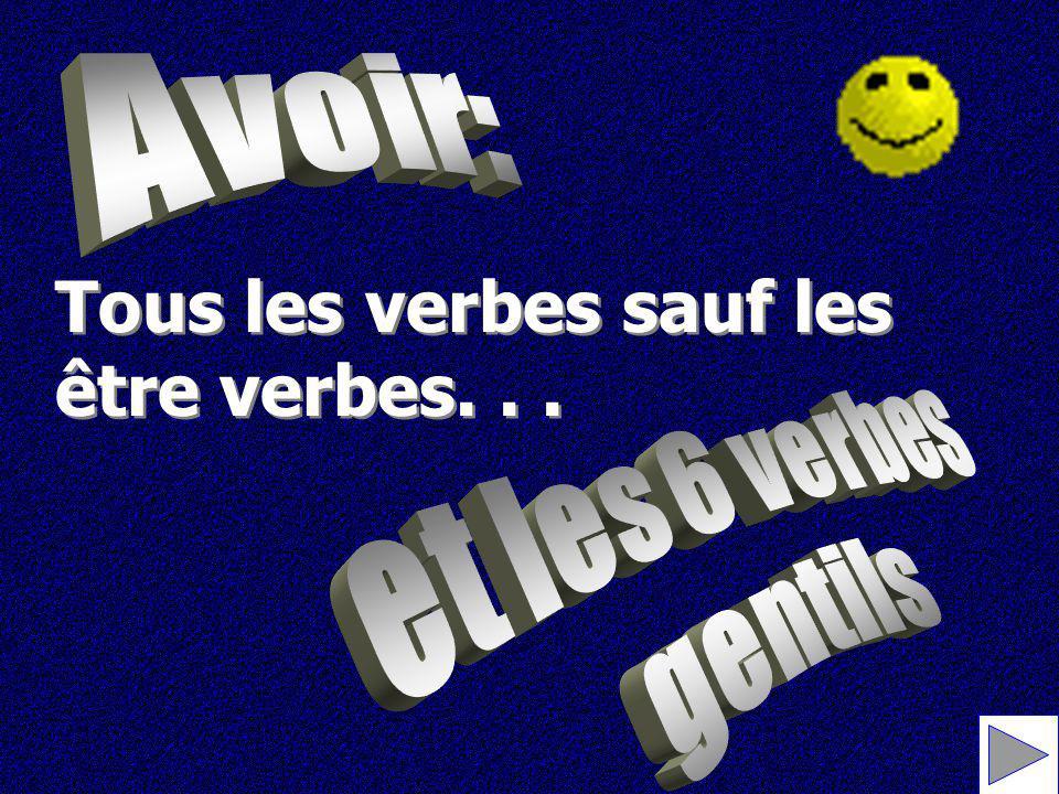 Tous les verbes sauf les être verbes. . .