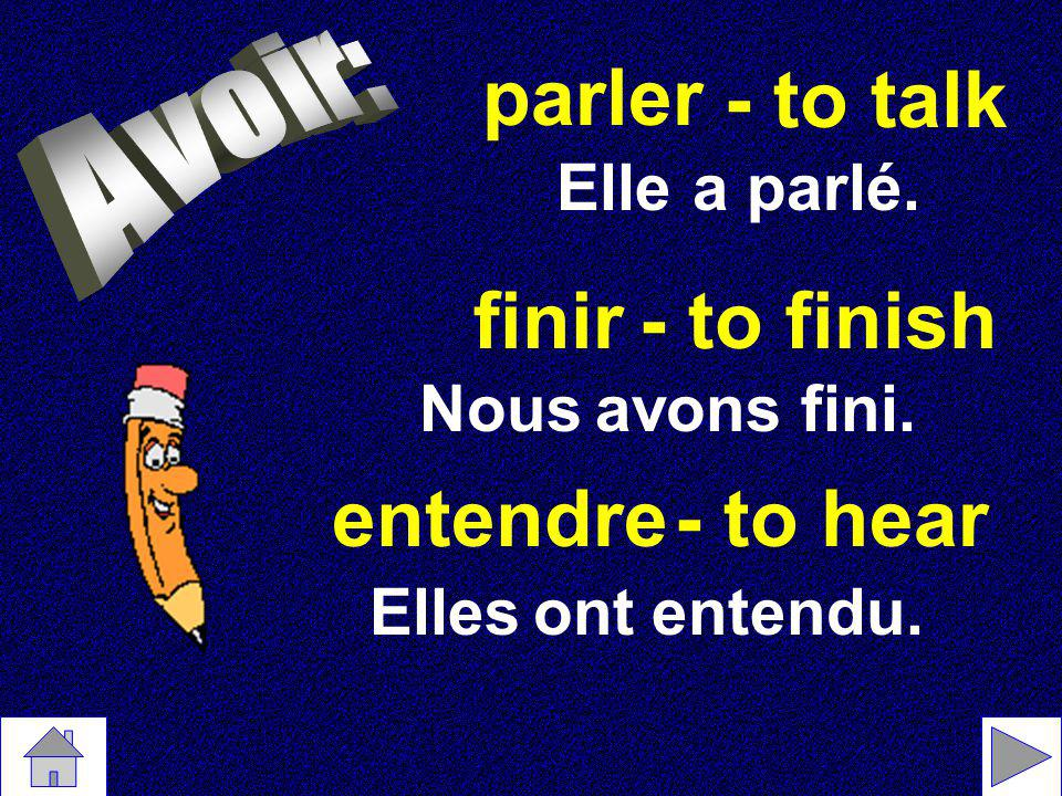 parler - to talk finir - to finish entendre - to hear Elle a parlé.
