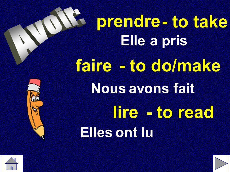 prendre - to take faire - to do/make lire - to read Elle a pris Nous