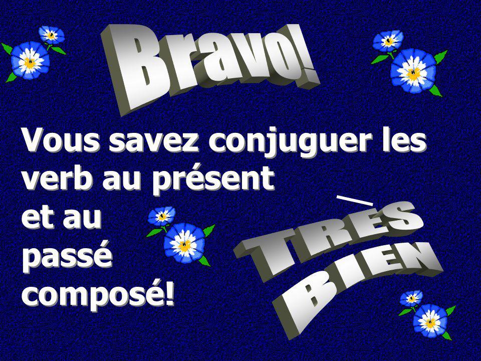 Vous savez conjuguer les verb au présent et au passé composé!