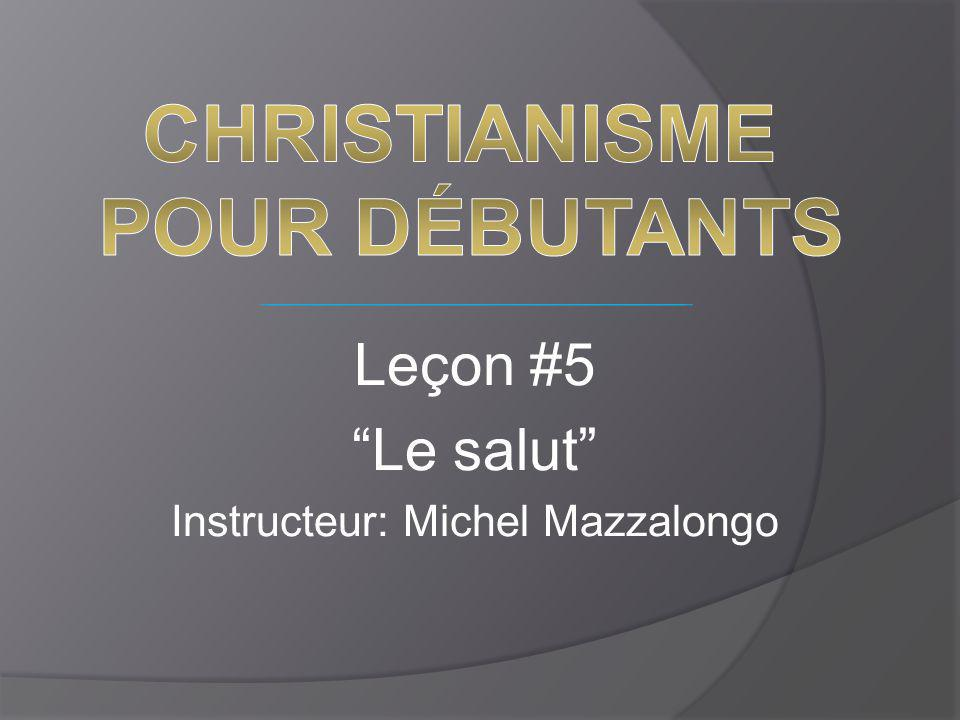 Leçon #5 Le salut Instructeur: Michel Mazzalongo