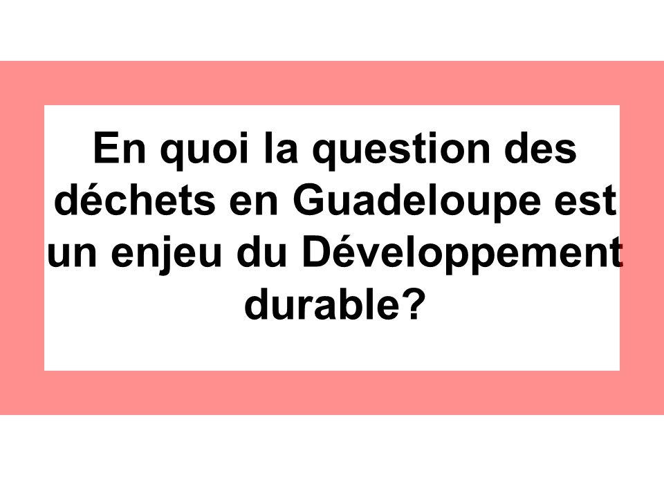 En quoi la question des déchets en Guadeloupe est un enjeu du Développement durable