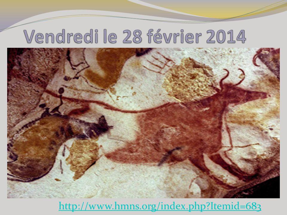 Vendredi le 28 février 2014 http://www.hmns.org/index.php Itemid=683