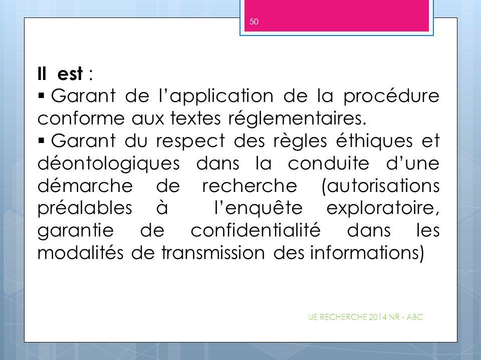 Il est : Garant de l'application de la procédure conforme aux textes réglementaires.
