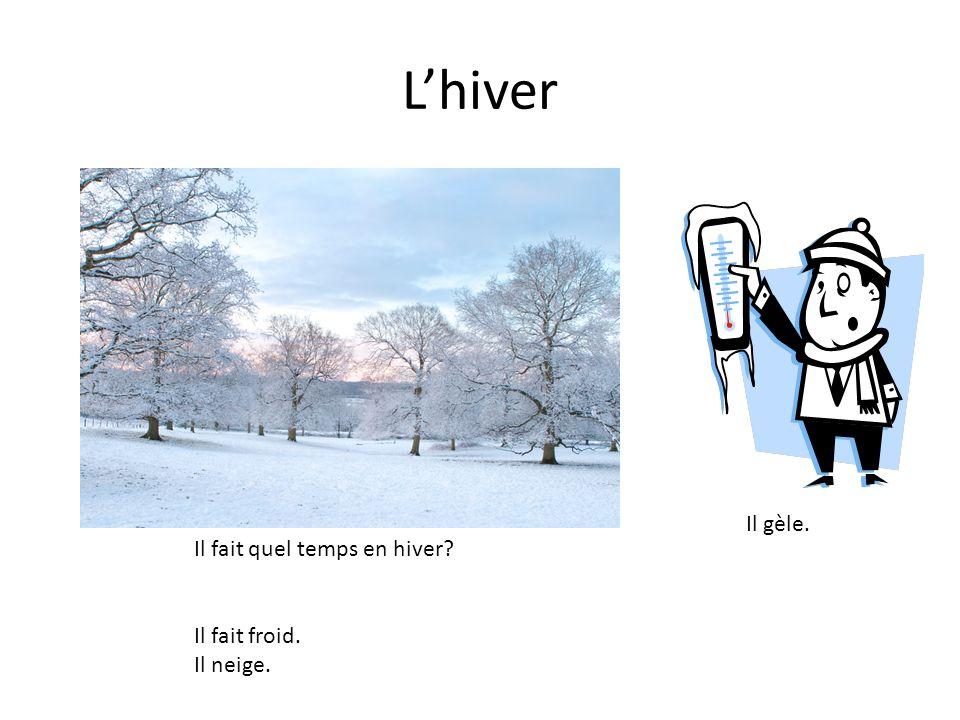 L'hiver Il gèle. Il fait quel temps en hiver Il fait froid. Il neige.