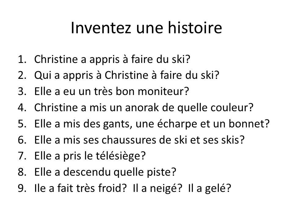 Inventez une histoire Christine a appris à faire du ski