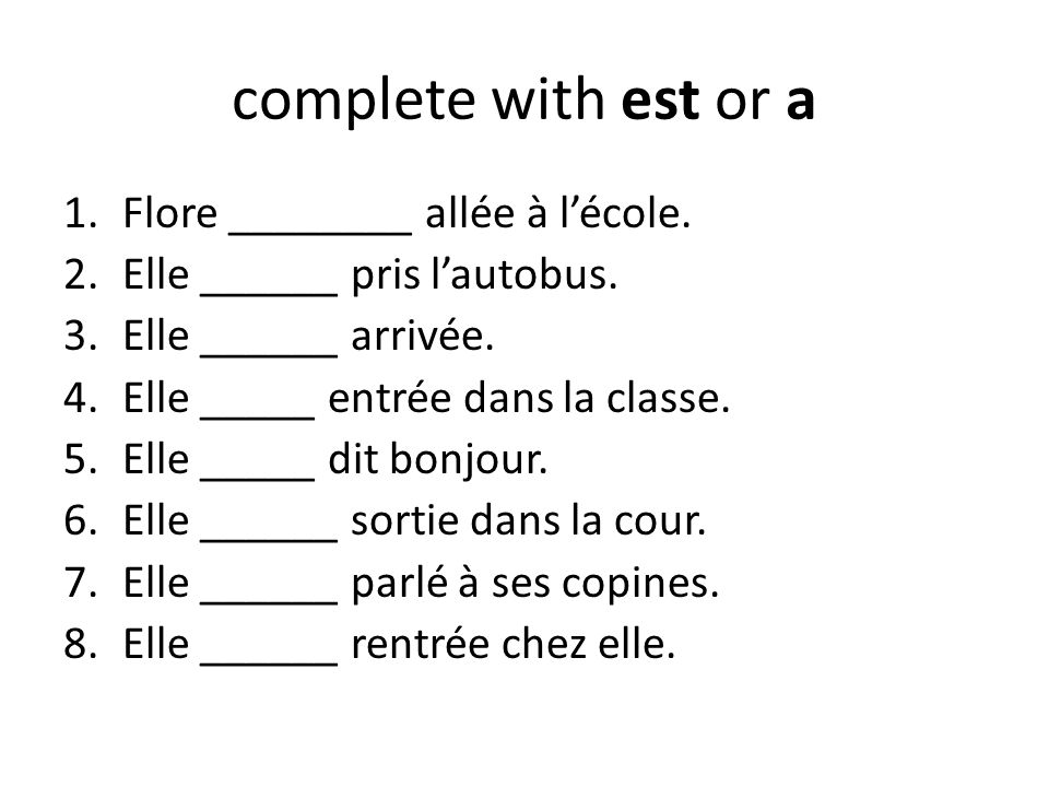 complete with est or a Flore ________ allée à l'école.