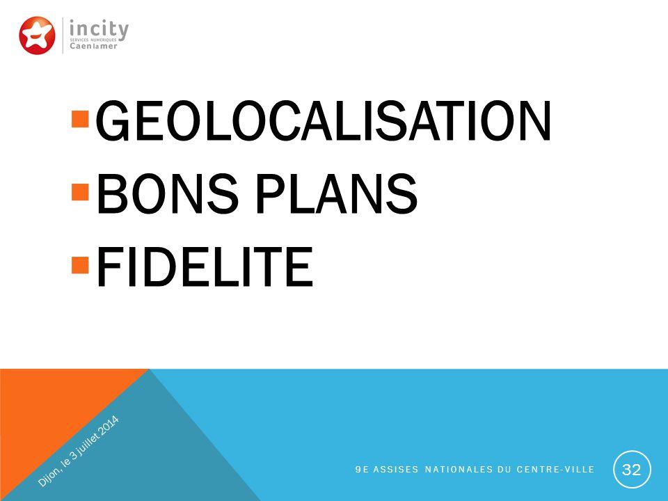 GEOLOCALISATION BONS PLANS FIDELITE Dijon, le 3 juillet 2014
