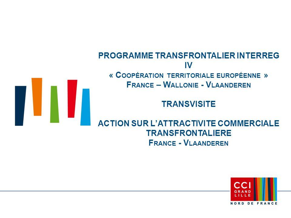 PROGRAMME TRANSFRONTALIER INTERREG IV « Coopération territoriale européenne » France – Wallonie - Vlaanderen TRANSVISITE ACTION SUR L'ATTRACTIVITE COMMERCIALE TRANSFRONTALIERE France - Vlaanderen
