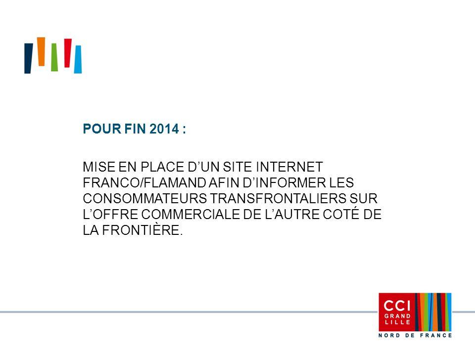 Pour fin 2014 : Mise en place d'un site internet franco/flamand afin d'informer les consommateurs transfrontaliers sur l'offre commerciale de l'autre coté de la frontière.