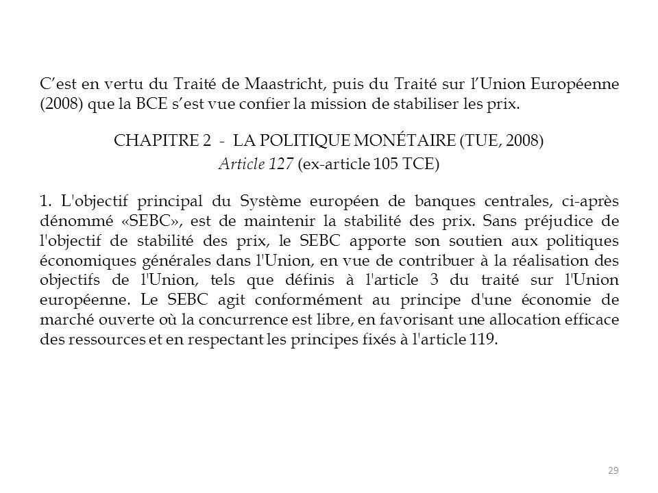 C'est en vertu du Traité de Maastricht, puis du Traité sur l'Union Européenne (2008) que la BCE s'est vue confier la mission de stabiliser les prix.