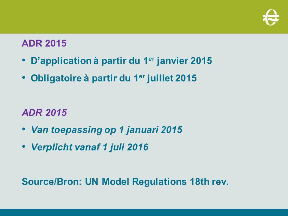 ADR 2015 D'application à partir du 1er janvier 2015. Obligatoire à partir du 1er juillet 2015. Van toepassing op 1 januari 2015.