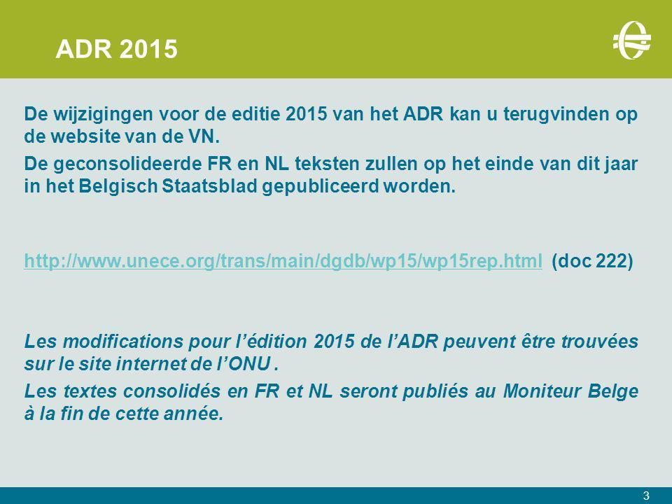 ADR 2015 De wijzigingen voor de editie 2015 van het ADR kan u terugvinden op de website van de VN.