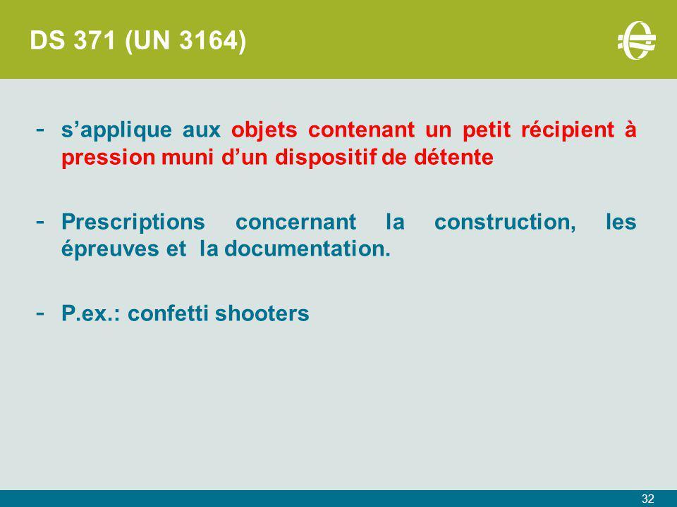 DS 371 (UN 3164) s'applique aux objets contenant un petit récipient à pression muni d'un dispositif de détente.