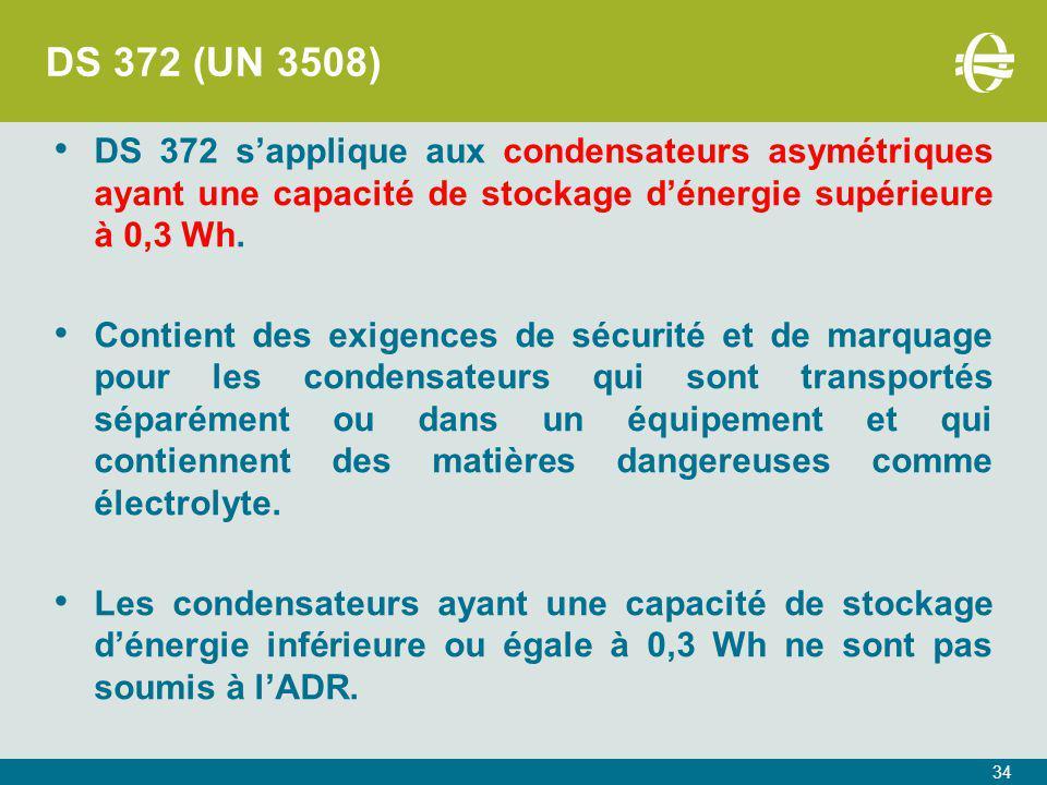 DS 372 (UN 3508) DS 372 s'applique aux condensateurs asymétriques ayant une capacité de stockage d'énergie supérieure à 0,3 Wh.
