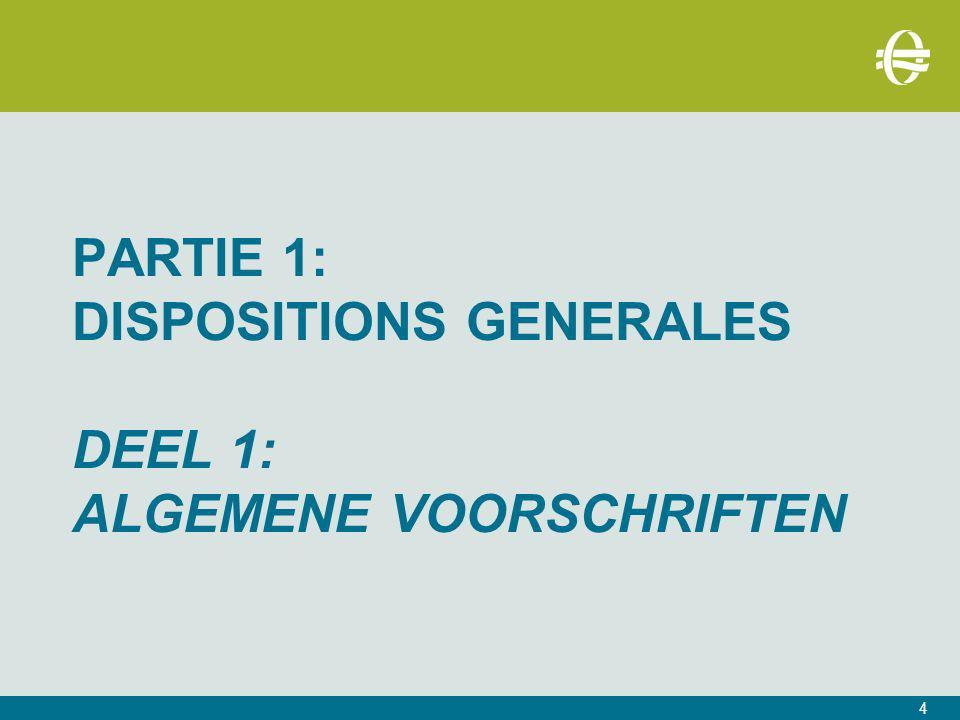 PARTIE 1: dispositions generales Deel 1: Algemene voorschriften