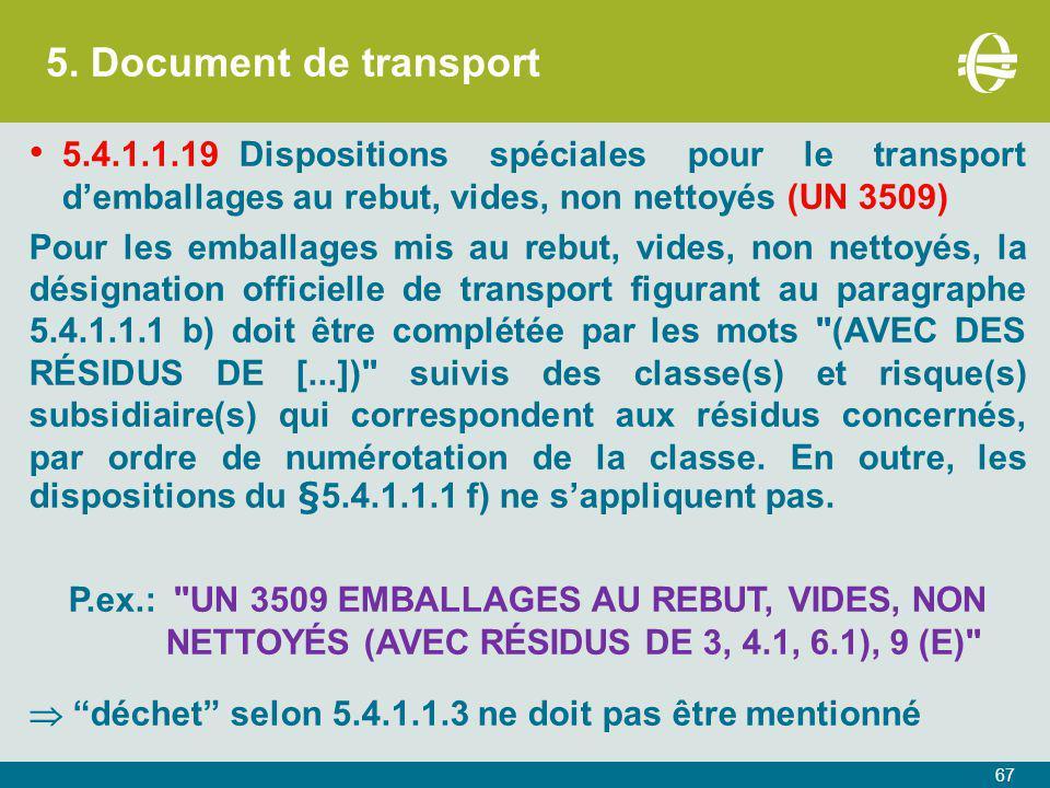 5. Document de transport 5.4.1.1.19 Dispositions spéciales pour le transport d'emballages au rebut, vides, non nettoyés (UN 3509)