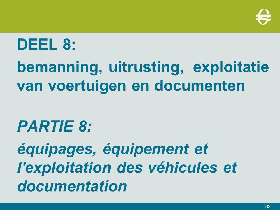 DEEL 8: bemanning, uitrusting, exploitatie van voertuigen en documenten. PARTIE 8: