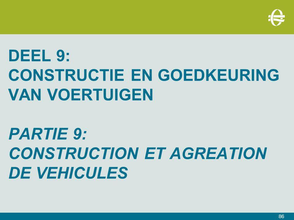 Deel 9: constructie en goedkeuring van voertuigeN PARTIE 9: CONSTRUCTION ET AGREATION DE VEHICULES