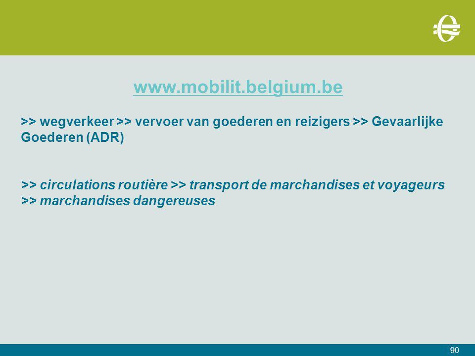 www.mobilit.belgium.be >> wegverkeer >> vervoer van goederen en reizigers >> Gevaarlijke Goederen (ADR)