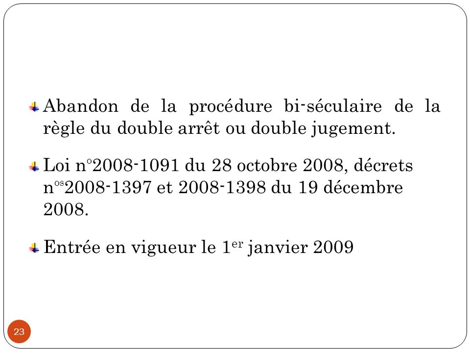 Abandon de la procédure bi-séculaire de la règle du double arrêt ou double jugement.