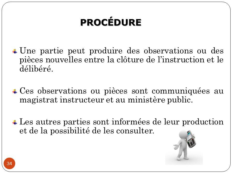 PROCÉDURE Une partie peut produire des observations ou des pièces nouvelles entre la clôture de l'instruction et le délibéré.