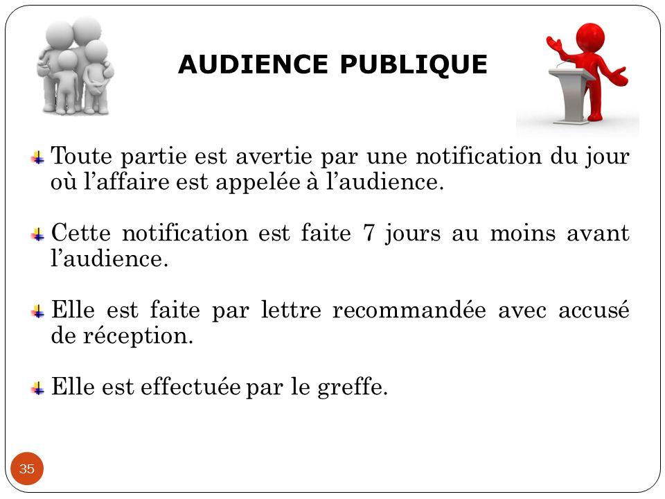 AUDIENCE PUBLIQUE Toute partie est avertie par une notification du jour où l'affaire est appelée à l'audience.