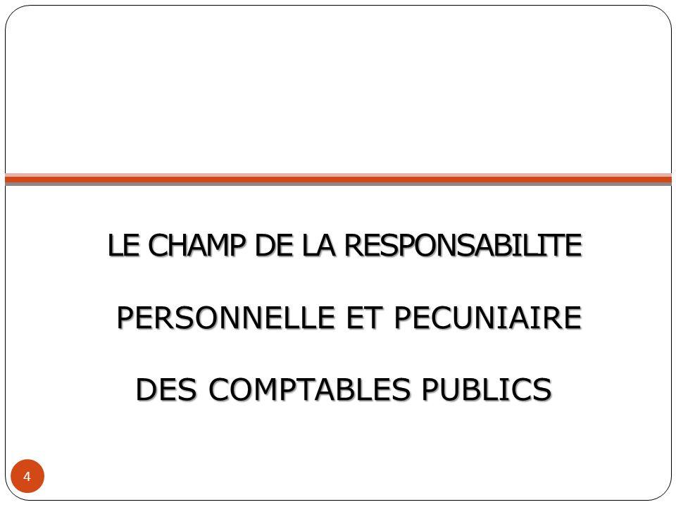 LE CHAMP DE LA RESPONSABILITE PERSONNELLE ET PECUNIAIRE DES COMPTABLES PUBLICS