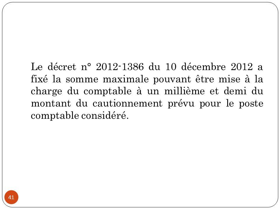 Le décret n° 2012-1386 du 10 décembre 2012 a fixé la somme maximale pouvant être mise à la charge du comptable à un millième et demi du montant du cautionnement prévu pour le poste comptable considéré.