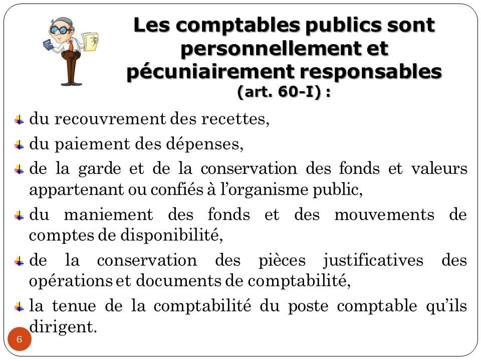 Les comptables publics sont personnellement et pécuniairement responsables (art. 60-I) :