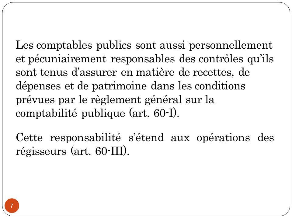 Les comptables publics sont aussi personnellement et pécuniairement responsables des contrôles qu'ils sont tenus d'assurer en matière de recettes, de dépenses et de patrimoine dans les conditions prévues par le règlement général sur la comptabilité publique (art.