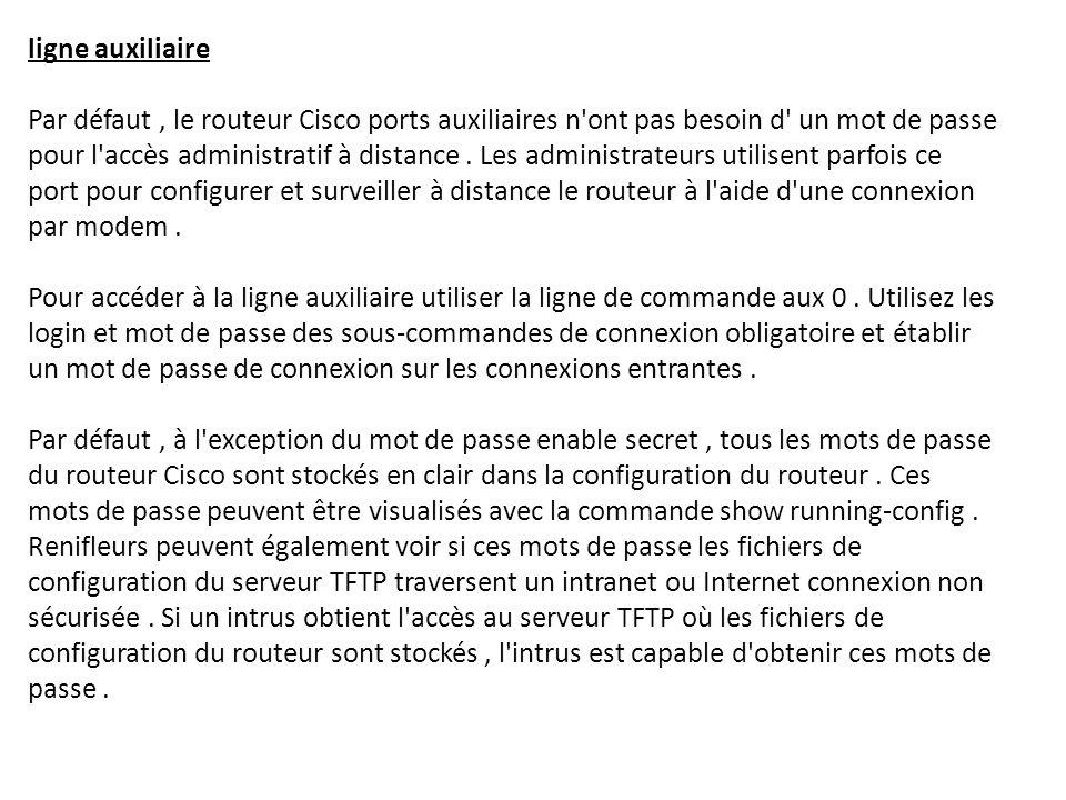 ligne auxiliaire Par défaut , le routeur Cisco ports auxiliaires n ont pas besoin d un mot de passe pour l accès administratif à distance .