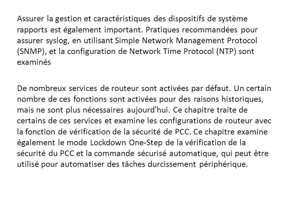 Assurer la gestion et caractéristiques des dispositifs de système rapports est également important. Pratiques recommandées pour assurer syslog, en utilisant Simple Network Management Protocol (SNMP), et la configuration de Network Time Protocol (NTP) sont examinés