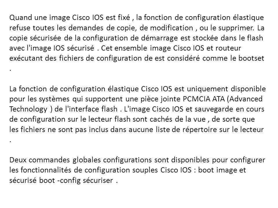 Quand une image Cisco IOS est fixé , la fonction de configuration élastique refuse toutes les demandes de copie, de modification , ou le supprimer.