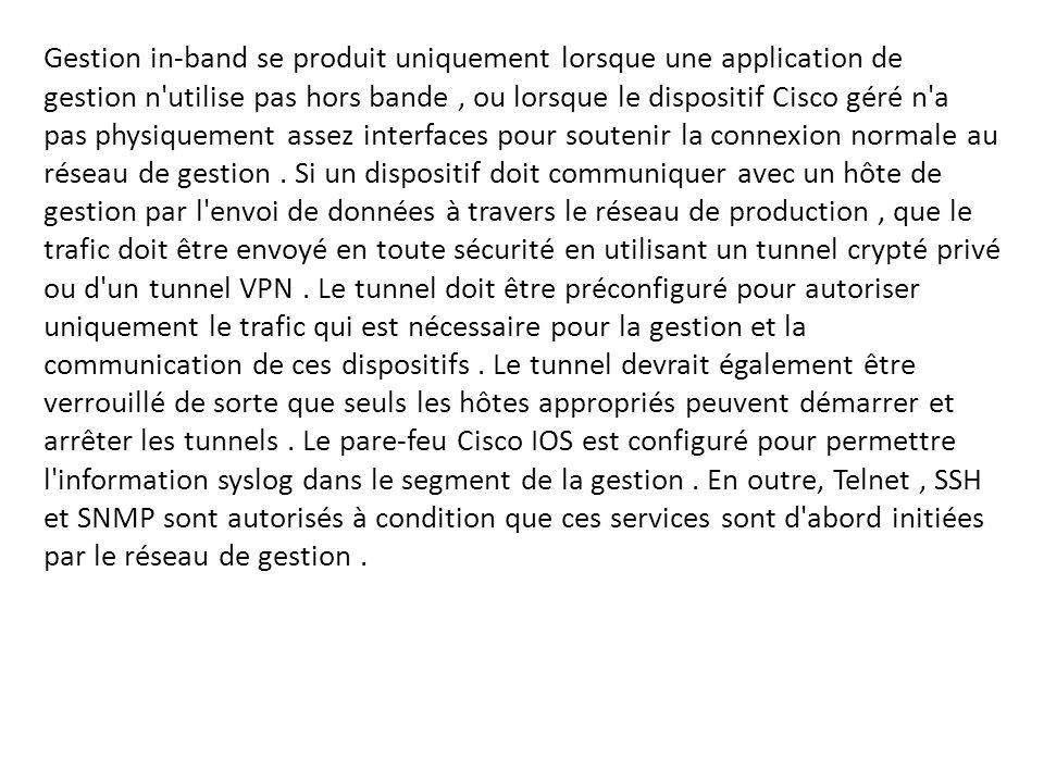 Gestion in-band se produit uniquement lorsque une application de gestion n utilise pas hors bande , ou lorsque le dispositif Cisco géré n a pas physiquement assez interfaces pour soutenir la connexion normale au réseau de gestion .