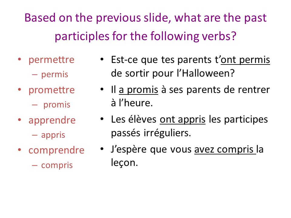 Based on the previous slide, what are the past participles for the following verbs