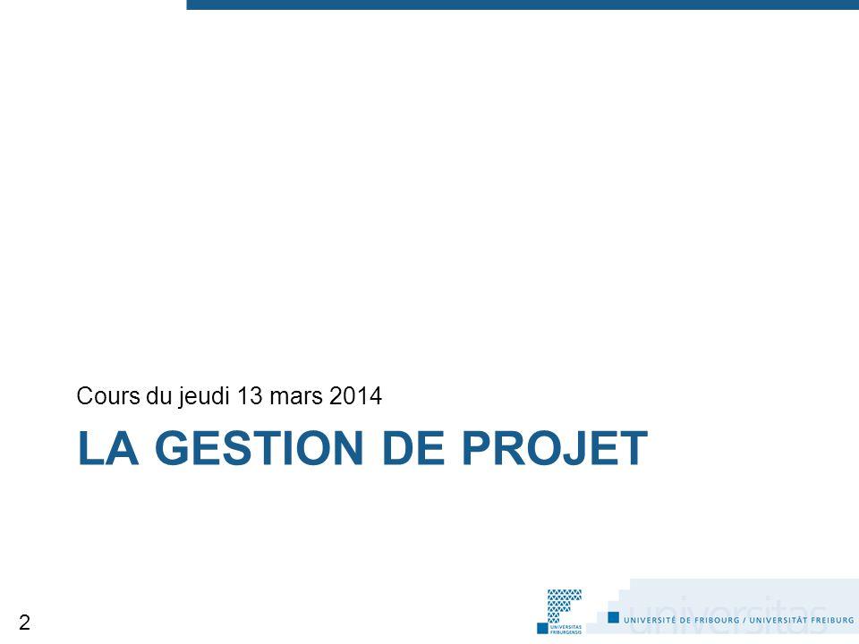 Cours du jeudi 13 mars 2014 LA gestion de projet