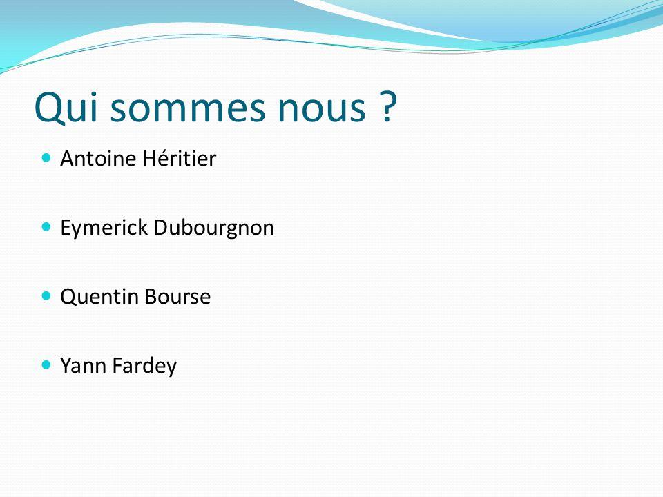 Qui sommes nous Antoine Héritier Eymerick Dubourgnon Quentin Bourse