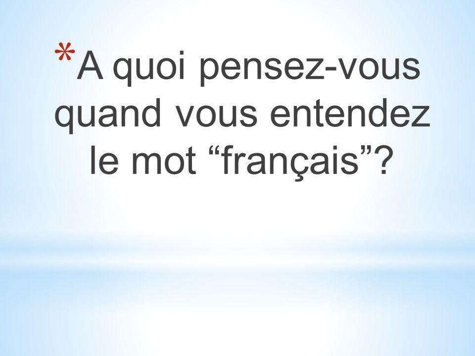 A quoi pensez-vous quand vous entendez le mot français