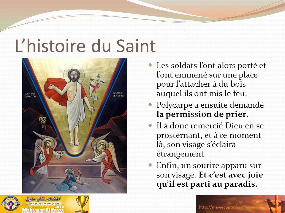 L'histoire du Saint Les soldats l'ont alors porté et l'ont emmené sur une place pour l'attacher à du bois auquel ils ont mis le feu.