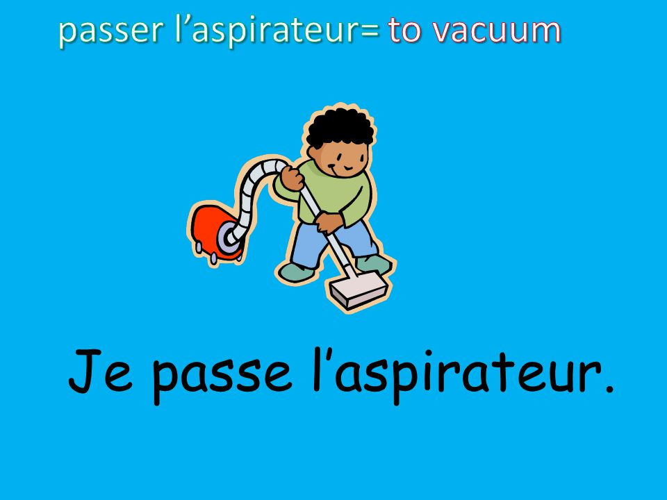 passer l'aspirateur= to vacuum