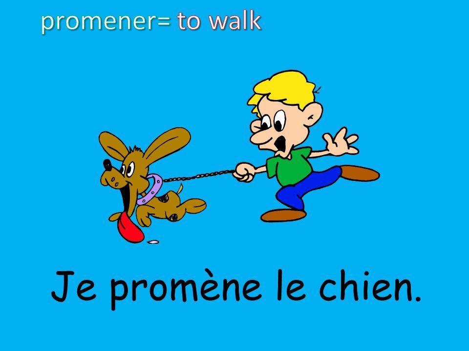 promener= to walk Je promène le chien.