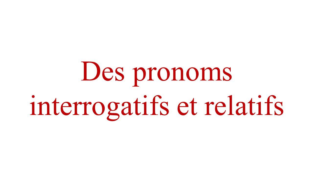 Des pronoms interrogatifs et relatifs