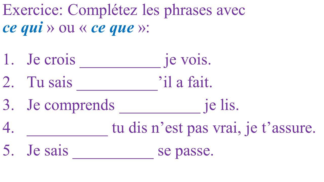 Exercice: Complétez les phrases avec ce qui » ou « ce que »: