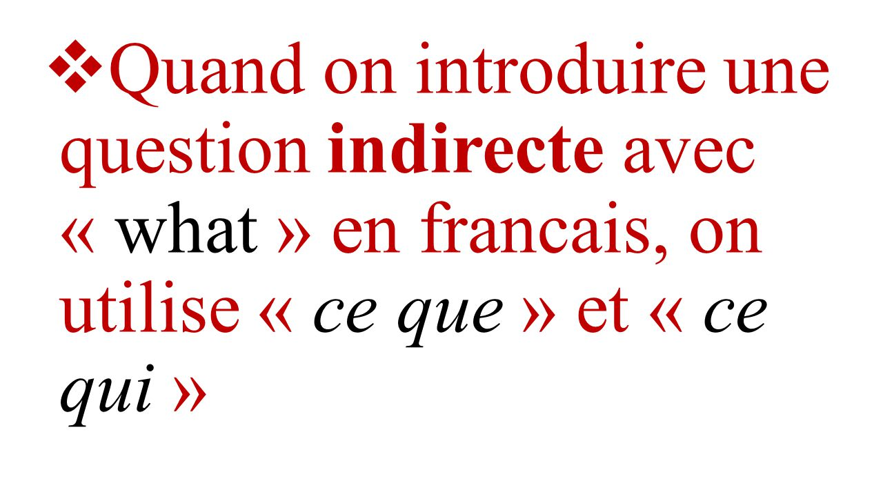 Quand on introduire une question indirecte avec « what » en francais, on utilise « ce que » et « ce qui »