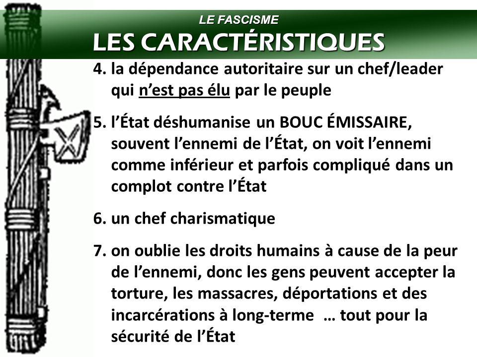 LE FASCISME LES CARACTÉRISTIQUES. 4. la dépendance autoritaire sur un chef/leader qui n'est pas élu par le peuple.