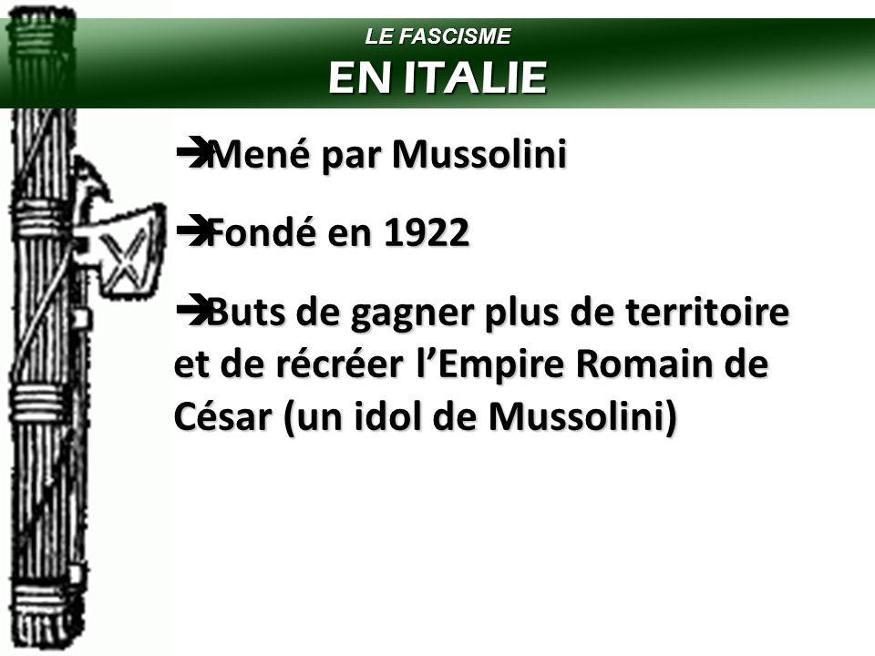 EN ITALIE Mené par Mussolini Fondé en 1922