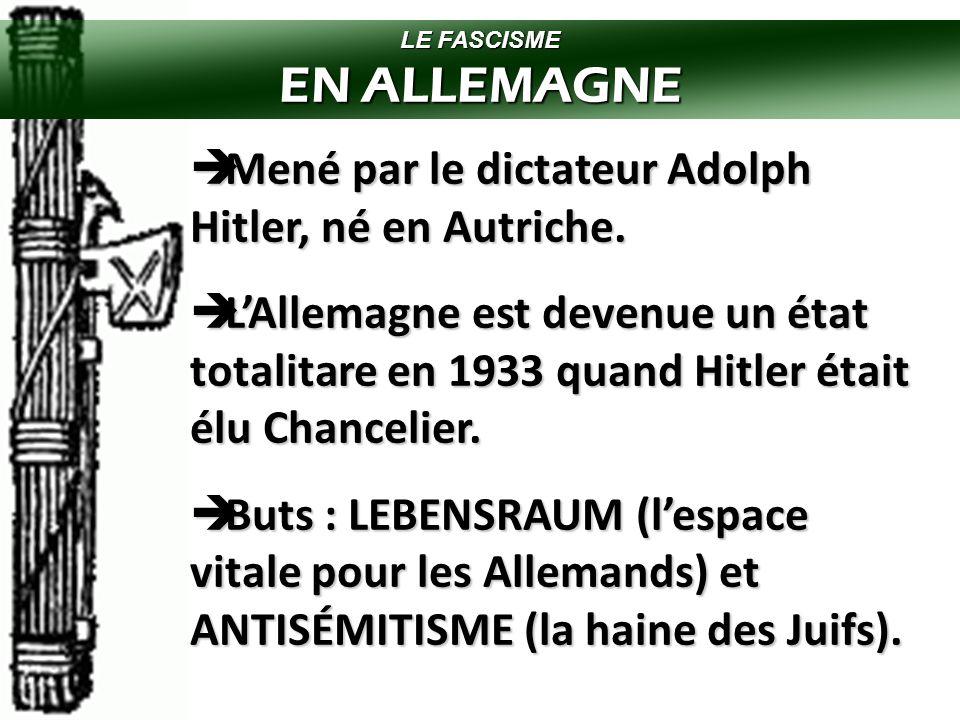 EN ALLEMAGNE Mené par le dictateur Adolph Hitler, né en Autriche.